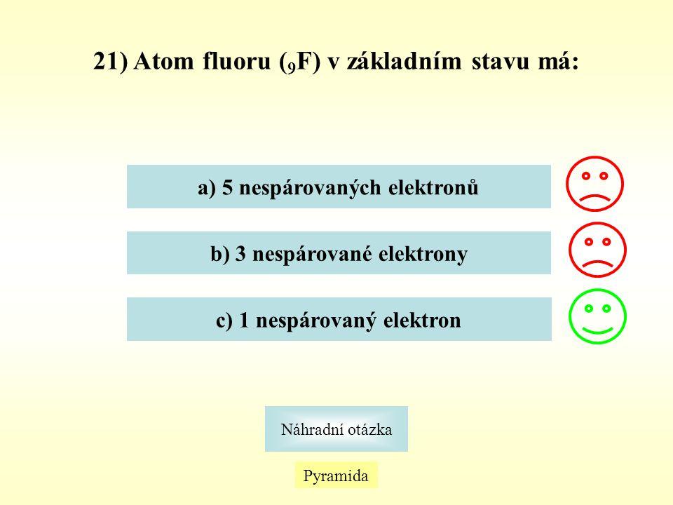 Pyramida Náhradní otázka 21) Atom fluoru ( 9 F) v základním stavu má: a) 5 nespárovaných elektronů b) 3 nespárované elektrony c) 1 nespárovaný elektro