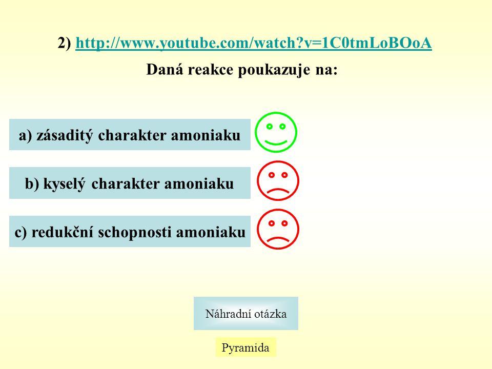 Pyramida Náhradní otázka 3) http://www.youtube.com/watch?v=pGoFzGnOZsEhttp://www.youtube.com/watch?v=pGoFzGnOZsE Produktem reakce je látka, která se nazývá : a) hydrazin b) salmiak c) amoniak