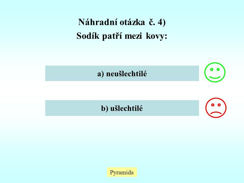 Pyramida Náhradní otázka č. 4) Sodík patří mezi kovy: a) neušlechtilé b) ušlechtilé