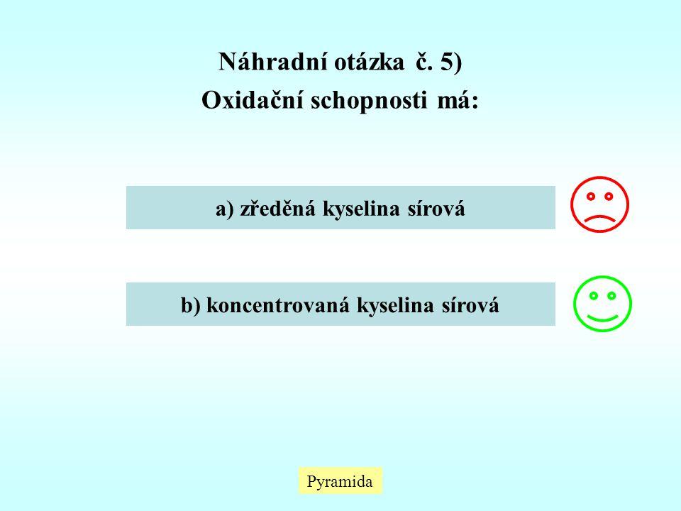 Pyramida Náhradní otázka č. 5) Oxidační schopnosti má: a) zředěná kyselina sírová b) koncentrovaná kyselina sírová