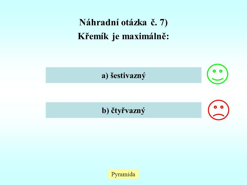 Pyramida Náhradní otázka č. 7) Křemík je maximálně: a) šestivazný b) čtyřvazný