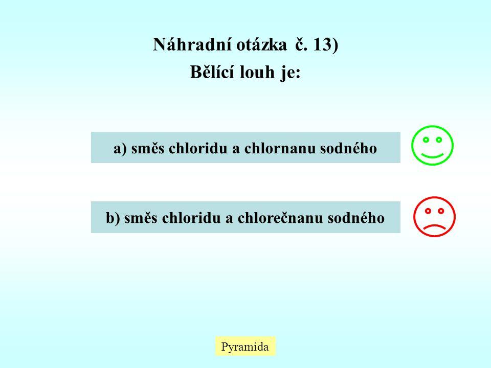 Pyramida Náhradní otázka č. 13) Bělící louh je: a) směs chloridu a chlornanu sodného b) směs chloridu a chlorečnanu sodného