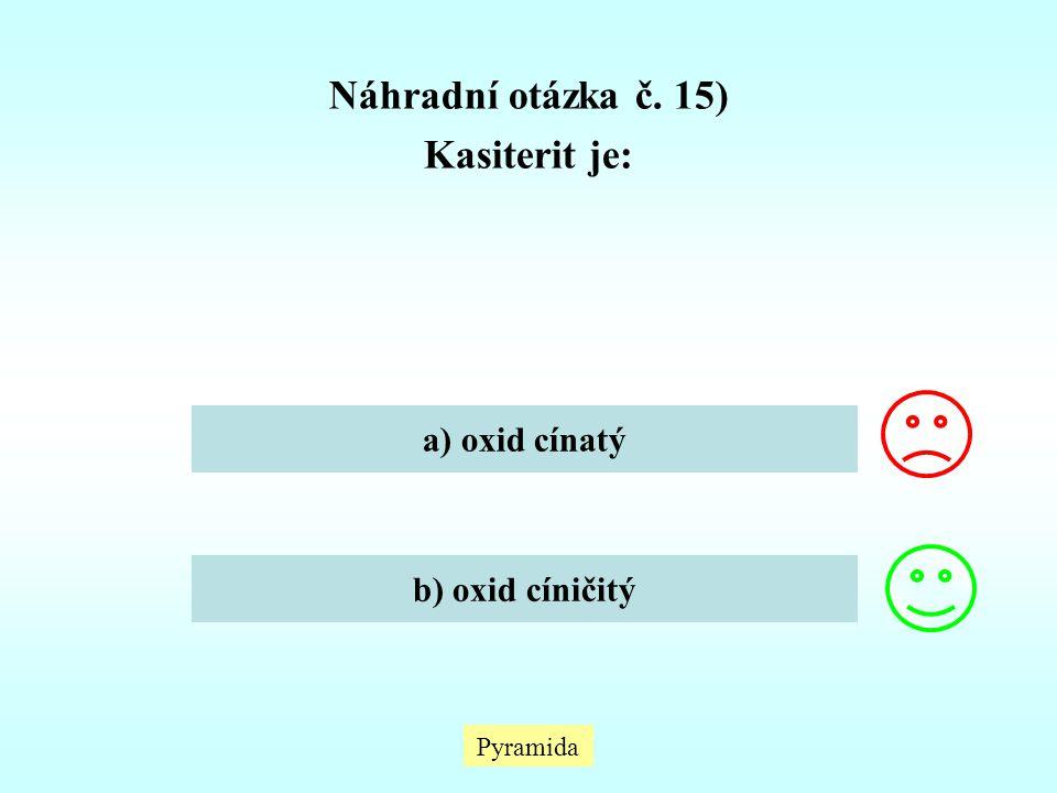 Pyramida Náhradní otázka č. 15) Kasiterit je: a) oxid cínatý b) oxid cíničitý