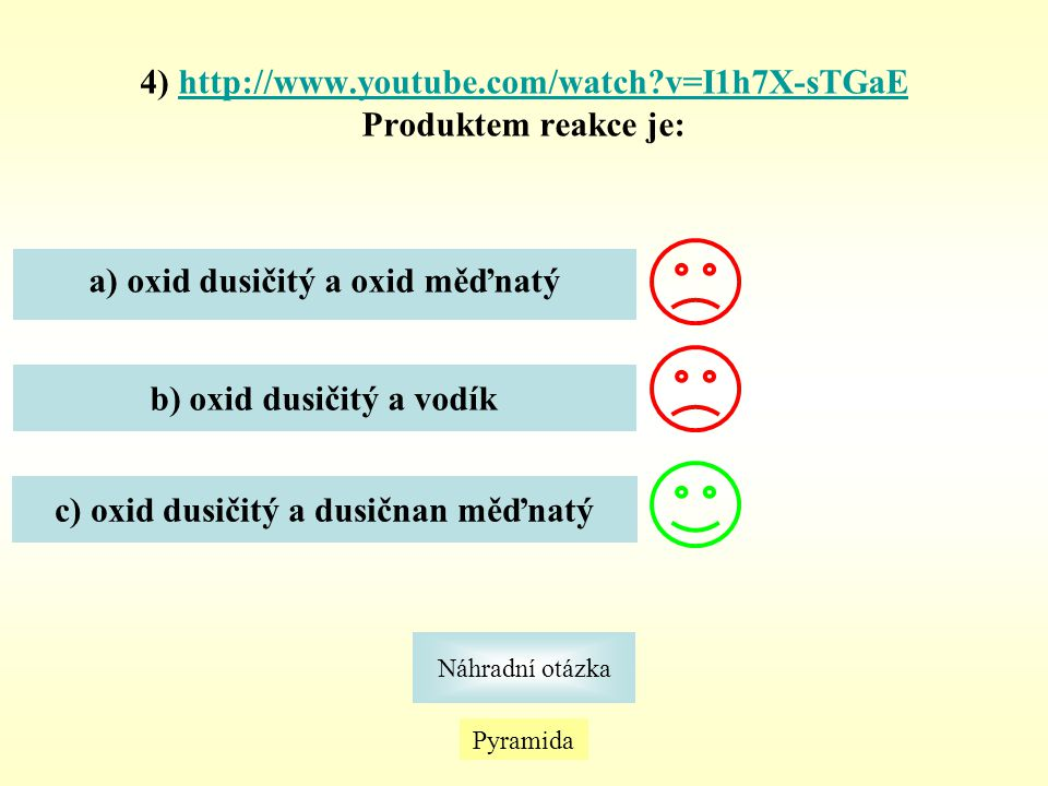 5) http://www.youtube.com/watch?v=ViMjazXdz08http://www.youtube.com/watch?v=ViMjazXdz08 Daná reakce znázorňuje Pyramida Náhradní otázka a) přeměnu dimerní formy oxidu dusičitého na monomer b) přeměnu monomerní formy oxidu dusičitého na dimer.