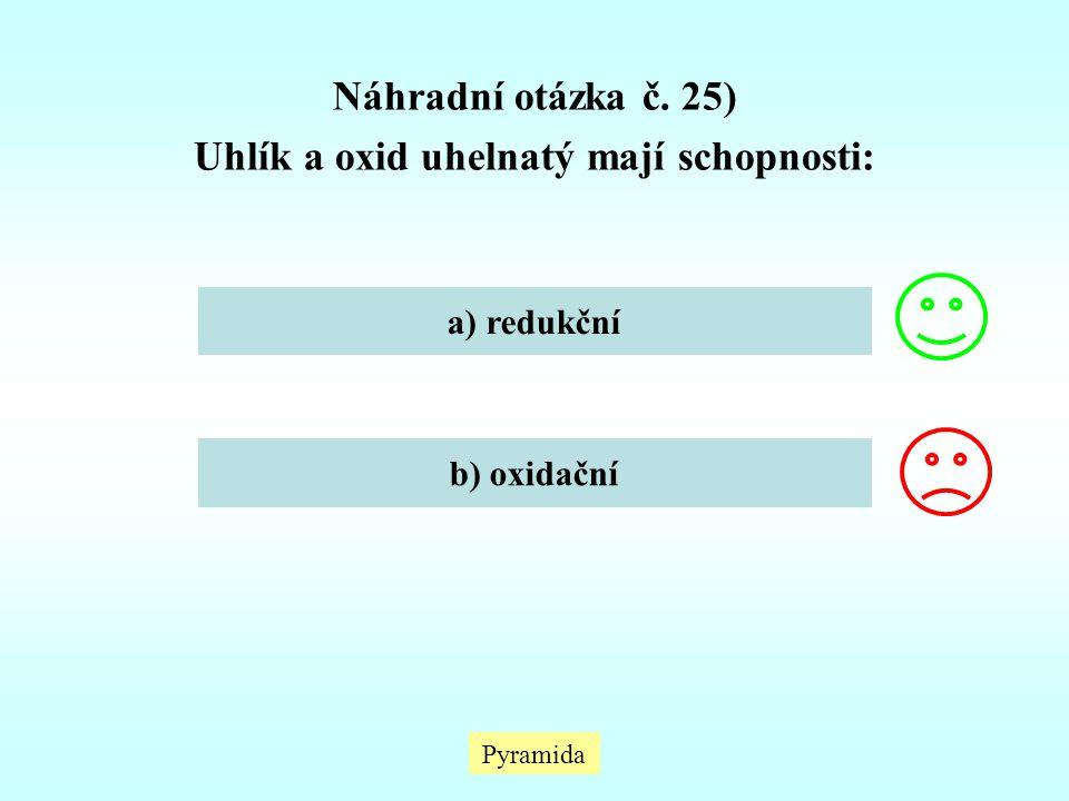 Náhradní otázka č. 25) Uhlík a oxid uhelnatý mají schopnosti: a) redukční b) oxidační Pyramida