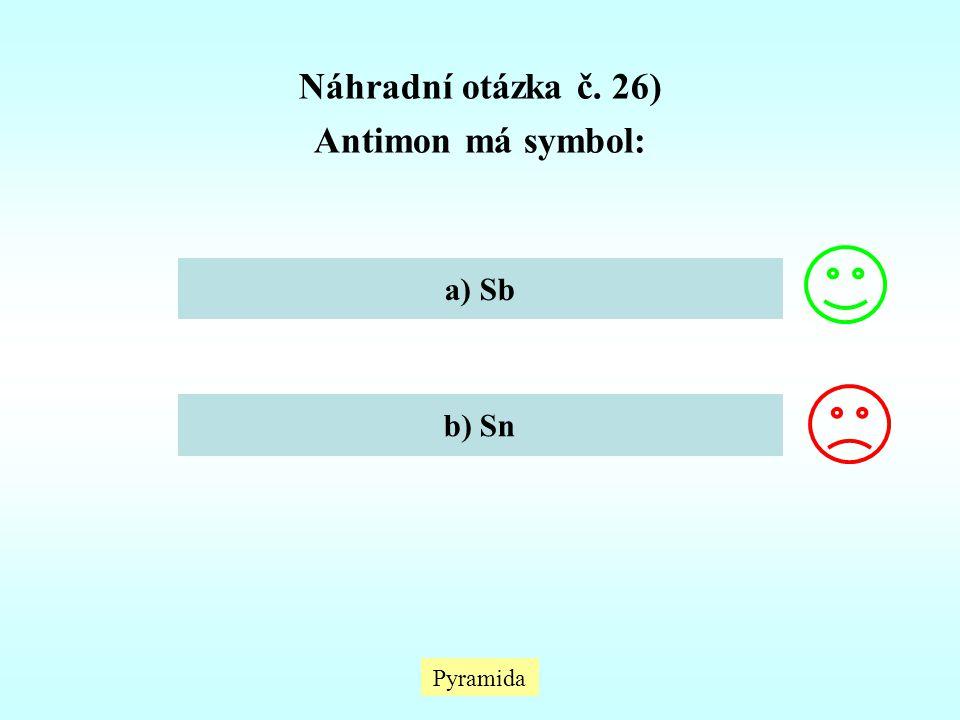 Náhradní otázka č. 26) Antimon má symbol: a) Sb b) Sn Pyramida