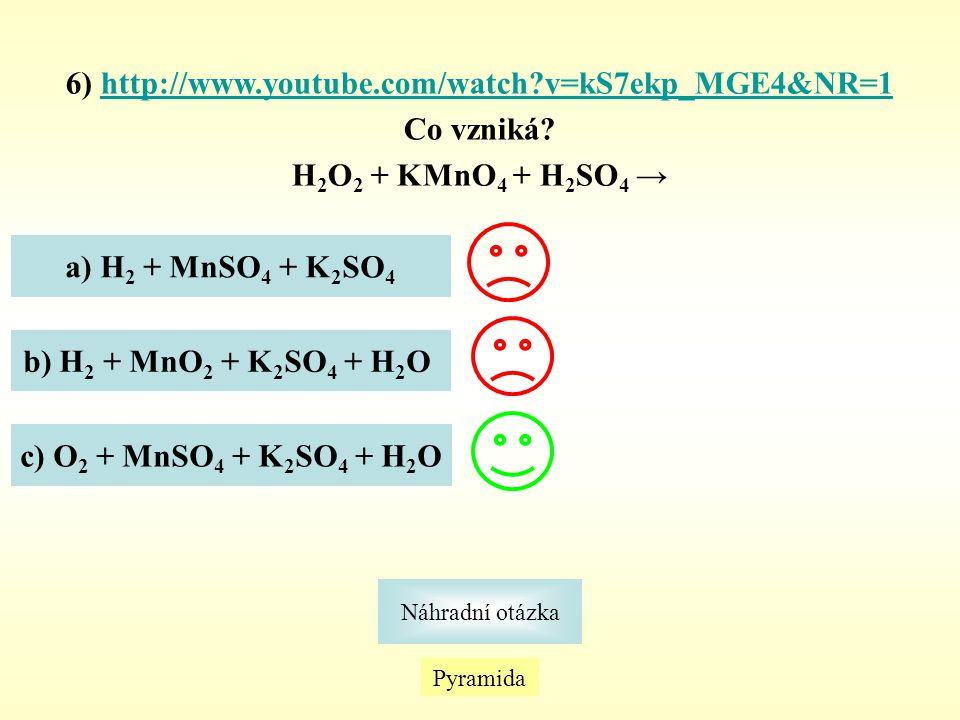Pyramida Náhradní otázka 6) http://www.youtube.com/watch?v=kS7ekp_MGE4&NR=1http://www.youtube.com/watch?v=kS7ekp_MGE4&NR=1 Co vzniká? H 2 O 2 + KMnO 4