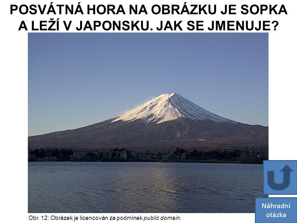 Obr. 12: Obrázek je licencován za podmínek public domain. Náhradní otázka POSVÁTNÁ HORA NA OBRÁZKU JE SOPKA A LEŽÍ V JAPONSKU. JAK SE JMENUJE?