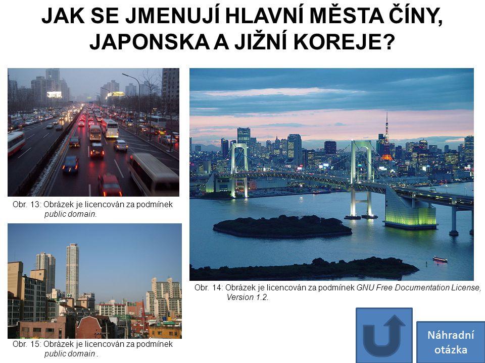 JAK SE JMENUJÍ HLAVNÍ MĚSTA ČÍNY, JAPONSKA A JIŽNÍ KOREJE? Obr. 13: Obrázek je licencován za podmínek public domain. Obr. 14: Obrázek je licencován za