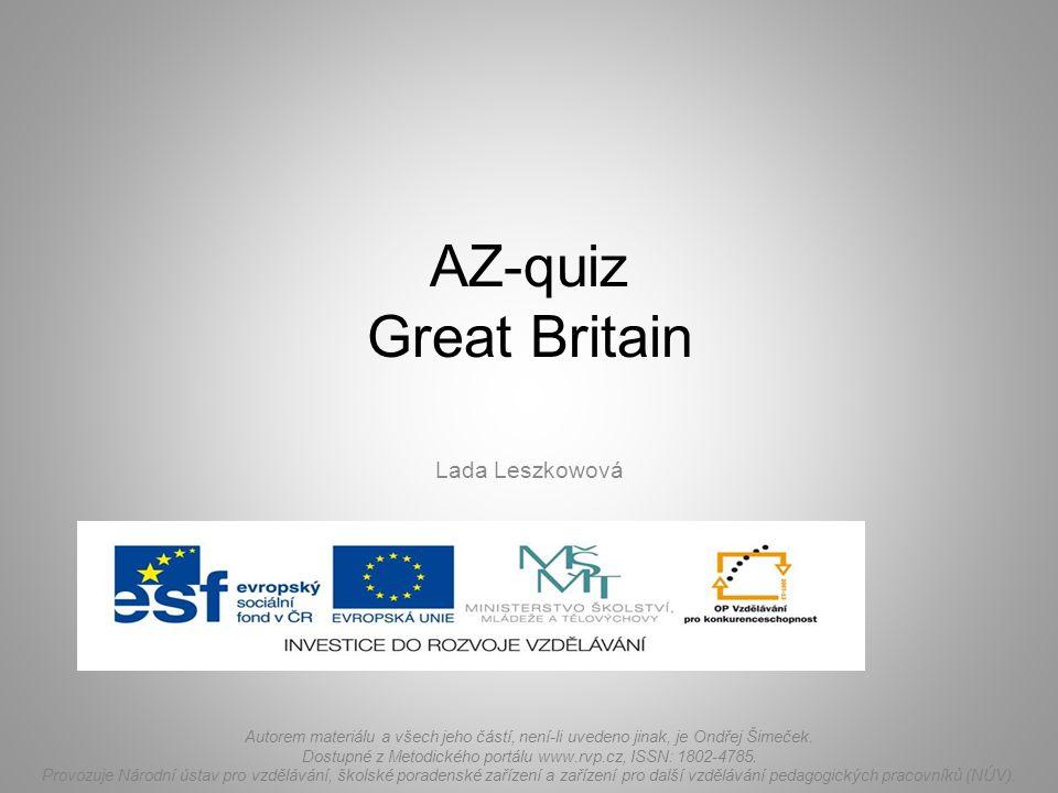 AZ-quiz Great Britain Lada Leszkowová Autorem materiálu a všech jeho částí, není-li uvedeno jinak, je Ondřej Šimeček. Dostupné z Metodického portálu w