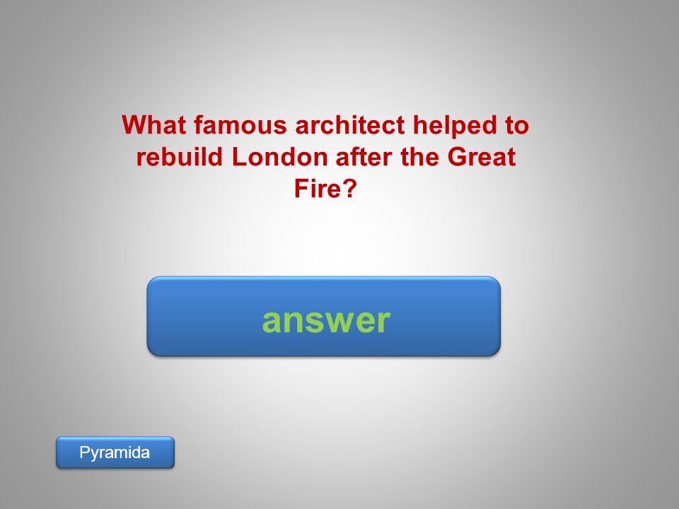 answer Pyramida What famous architect helped to rebuild London after the Great Fire?