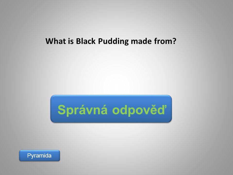 Správná odpověď Pyramida What is Black Pudding made from?