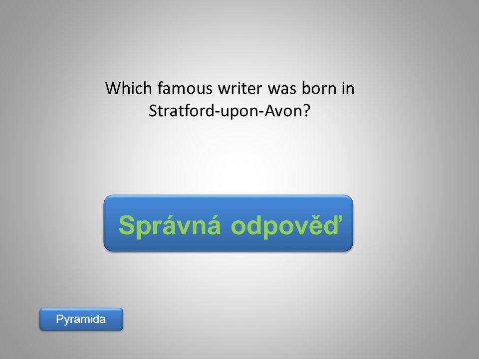 Správná odpověď Pyramida Which famous writer was born in Stratford-upon-Avon?