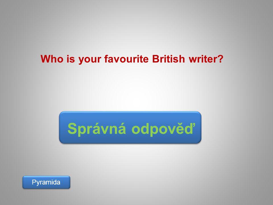 Správná odpověď Pyramida Who is your favourite British writer?