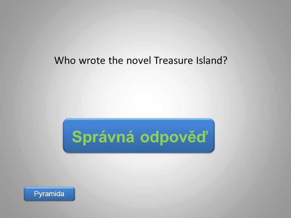 Správná odpověď Pyramida Who wrote the novel Treasure Island?