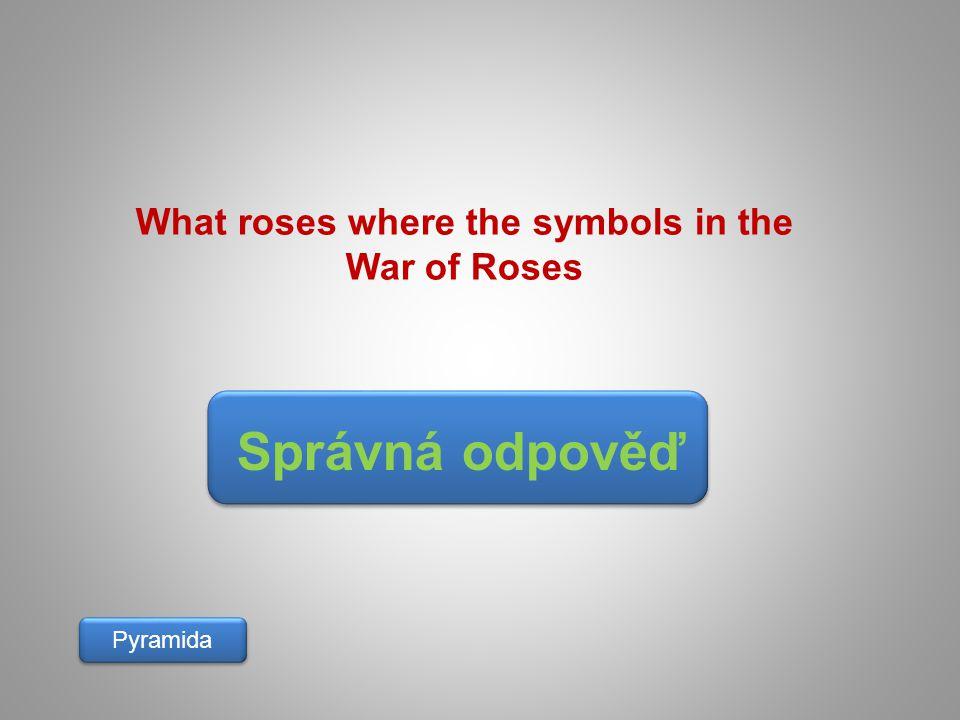 Správná odpověď Pyramida What roses where the symbols in the War of Roses