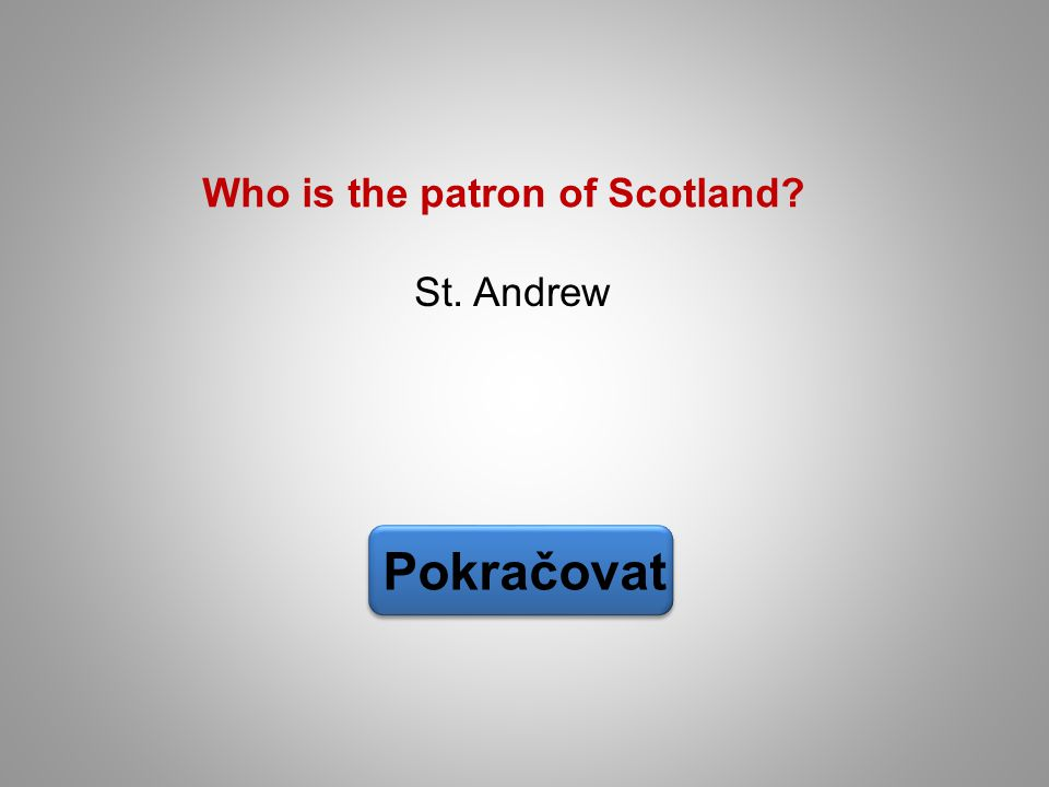 St. Andrew Pokračovat Who is the patron of Scotland?