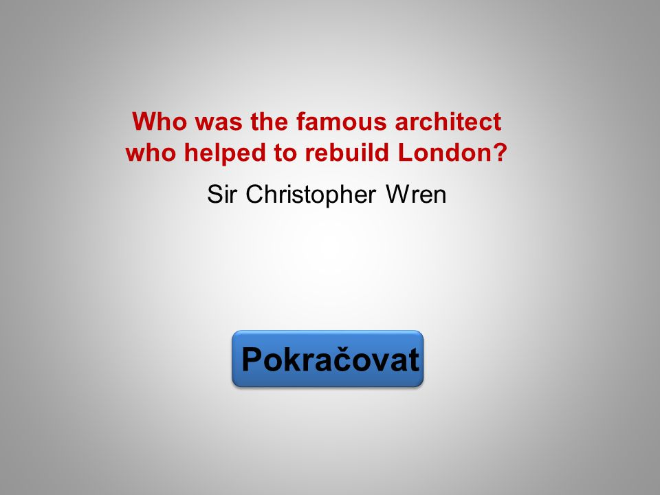 Sir Christopher Wren Pokračovat Who was the famous architect who helped to rebuild London?