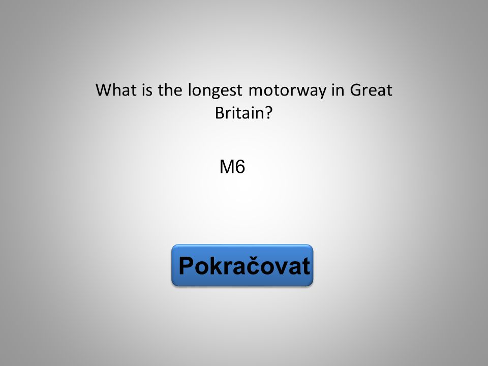 M6 Pokračovat What is the longest motorway in Great Britain?