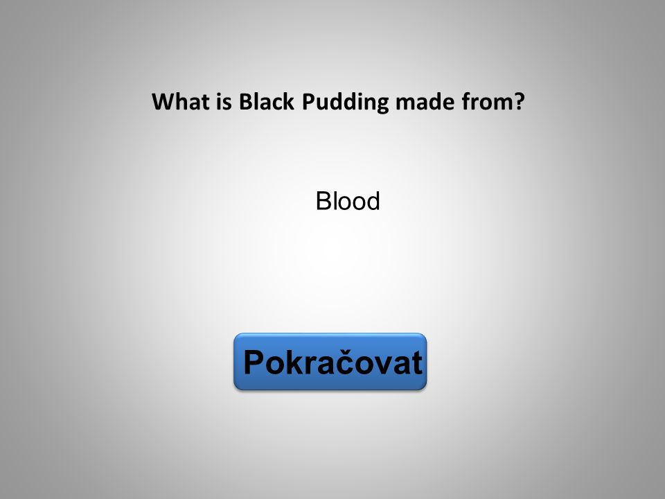 Blood Pokračovat What is Black Pudding made from?