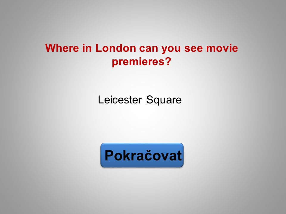 Leicester Square Pokračovat Where in London can you see movie premieres?