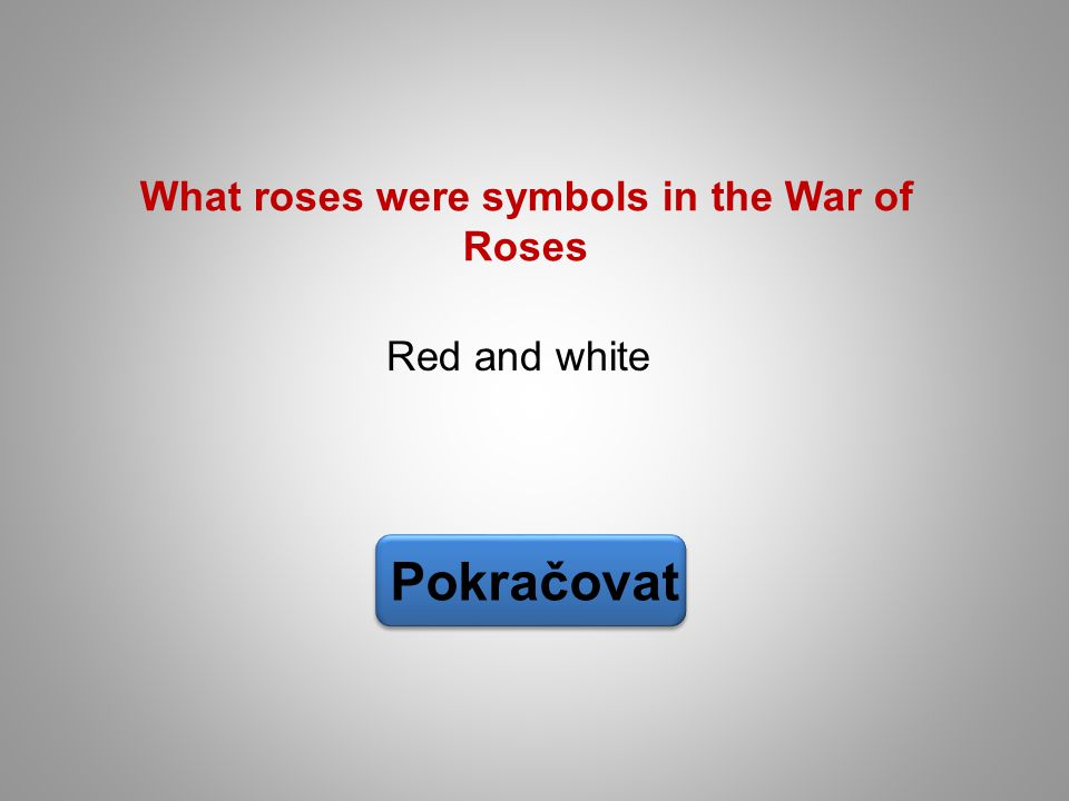 Red and white Pokračovat What roses were symbols in the War of Roses