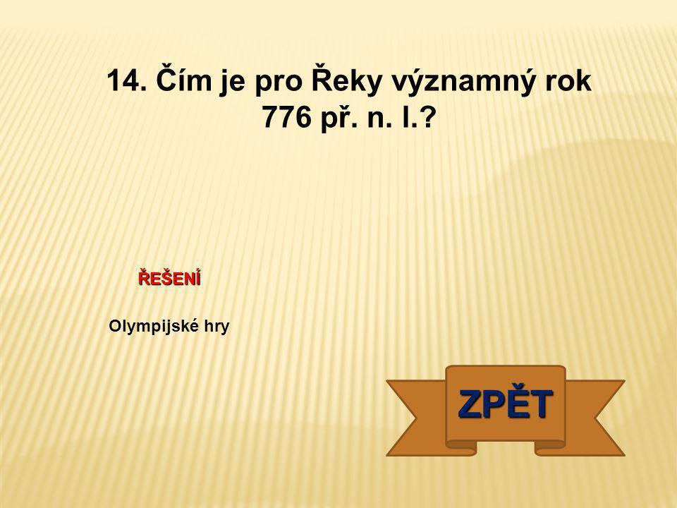 ŘEŠENÍ Olympijské hry ZPĚT 14. Čím je pro Řeky významný rok 776 př. n. l.?