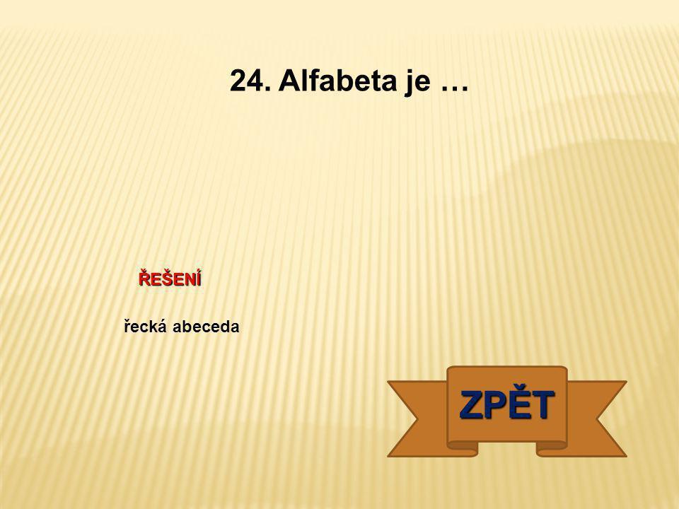 ŘEŠENÍ řecká abeceda ZPĚT 24. Alfabeta je …