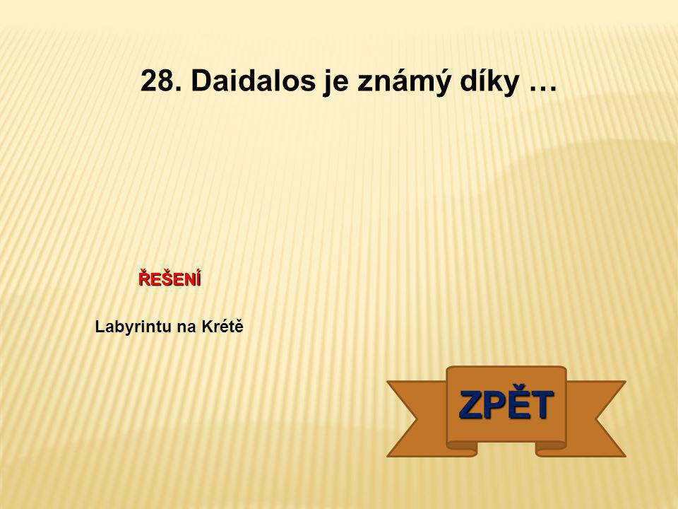 ŘEŠENÍ Labyrintu na Krétě ZPĚT 28. Daidalos je známý díky …