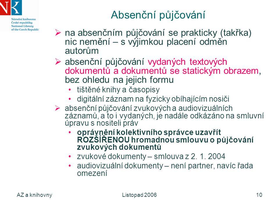 AZ a knihovnyListopad 200610 Absenční půjčování  na absenčním půjčování se prakticky (takřka) nic nemění – s výjimkou placení odměn autorům  absenčn