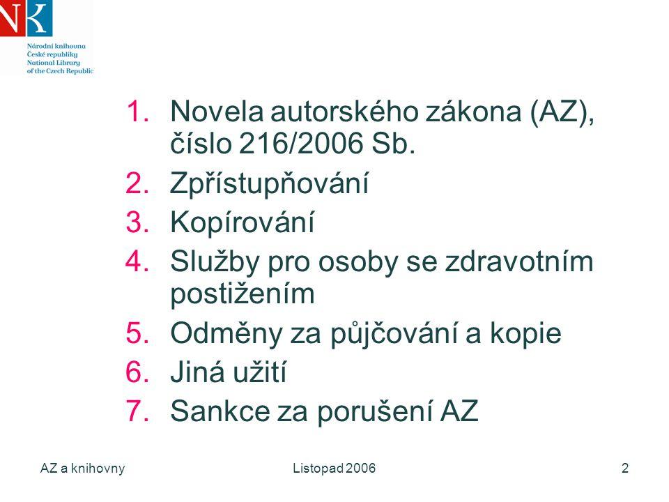 AZ a knihovnyListopad 20062 1.Novela autorského zákona (AZ), číslo 216/2006 Sb.