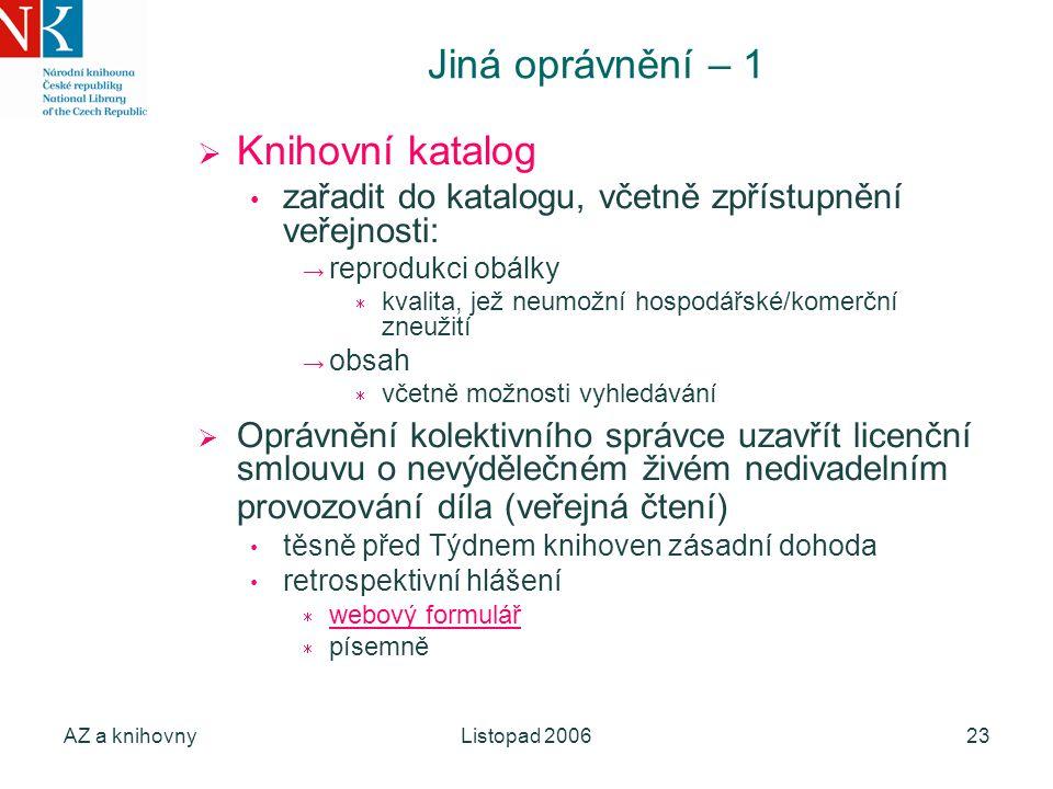 AZ a knihovnyListopad 200623 Jiná oprávnění – 1  Knihovní katalog zařadit do katalogu, včetně zpřístupnění veřejnosti: → reprodukci obálky  kvalita,