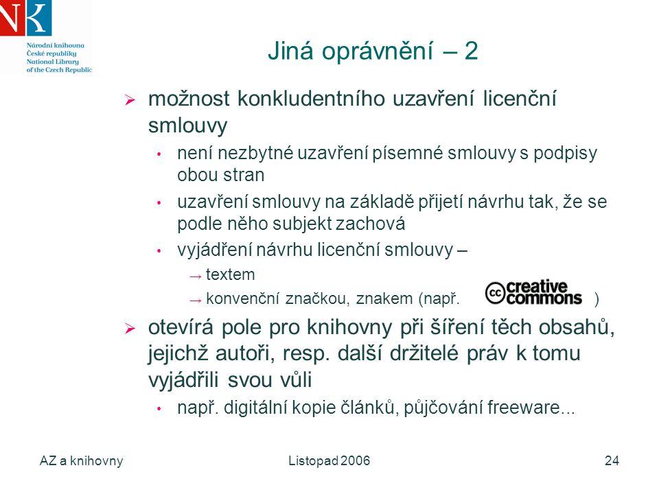AZ a knihovnyListopad 200624 Jiná oprávnění – 2  možnost konkludentního uzavření licenční smlouvy není nezbytné uzavření písemné smlouvy s podpisy ob