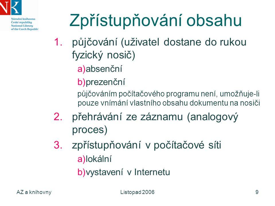 AZ a knihovnyListopad 20069 Zpřístupňování obsahu 1.půjčování (uživatel dostane do rukou fyzický nosič) a)absenční b)prezenční půjčováním počítačového