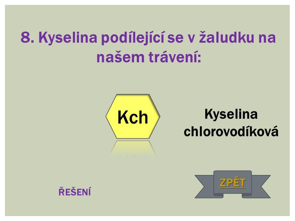 8. Kyselina podílející se v žaludku na našem trávení: Kyselina chlorovodíková ŘEŠENÍ ZPĚT