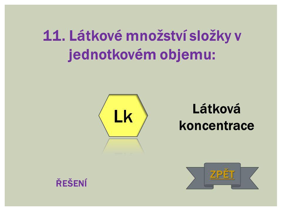 11. Látkové množství složky v jednotkovém objemu: Látková koncentrace ŘEŠENÍ ZPĚT