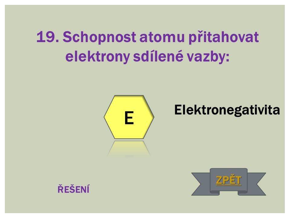 19. Schopnost atomu přitahovat elektrony sdílené vazby: Elektronegativita ŘEŠENÍ ZPĚT