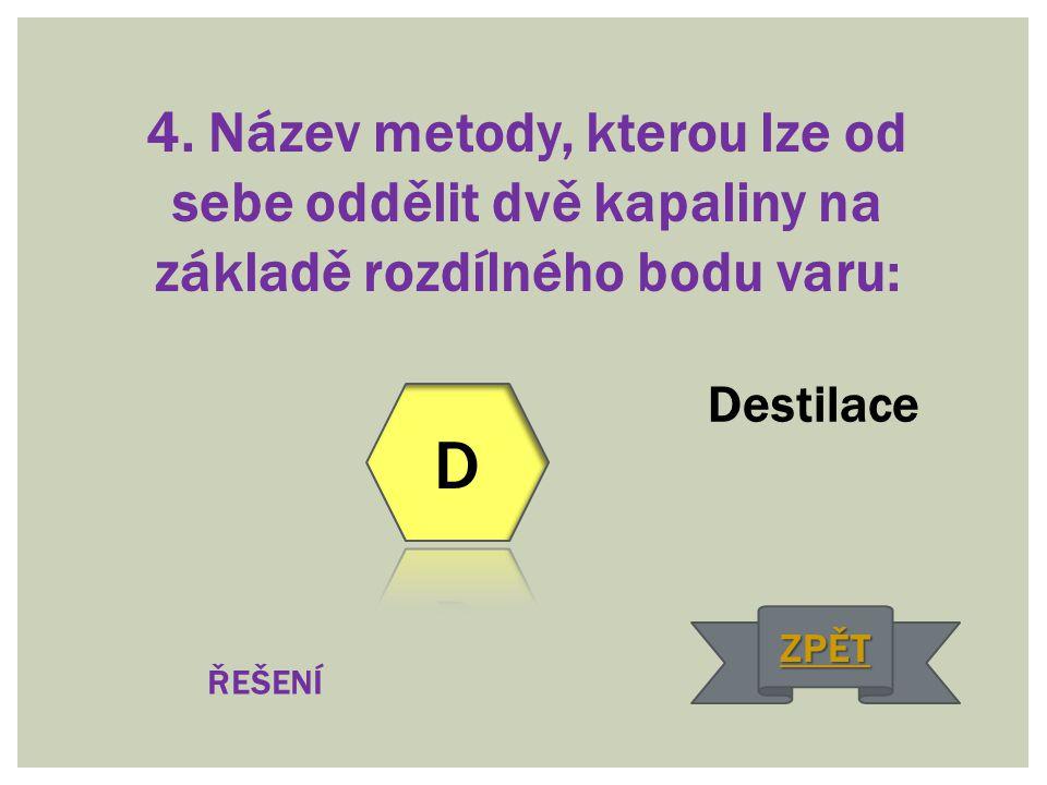 4. Název metody, kterou lze od sebe oddělit dvě kapaliny na základě rozdílného bodu varu: Destilace ŘEŠENÍ ZPĚT