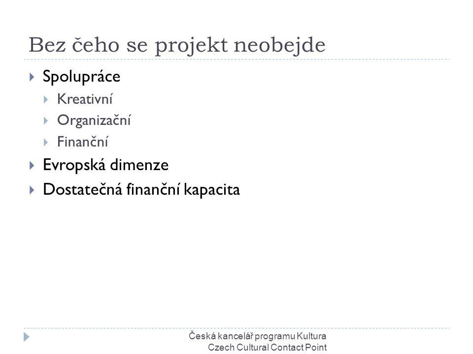 Bez čeho se projekt neobejde Česká kancelář programu Kultura Czech Cultural Contact Point  Spolupráce  Kreativní  Organizační  Finanční  Evropská dimenze  Dostatečná finanční kapacita