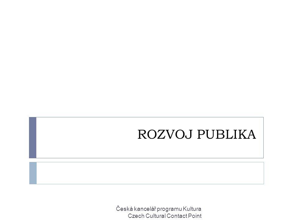 ROZVOJ PUBLIKA Česká kancelář programu Kultura Czech Cultural Contact Point