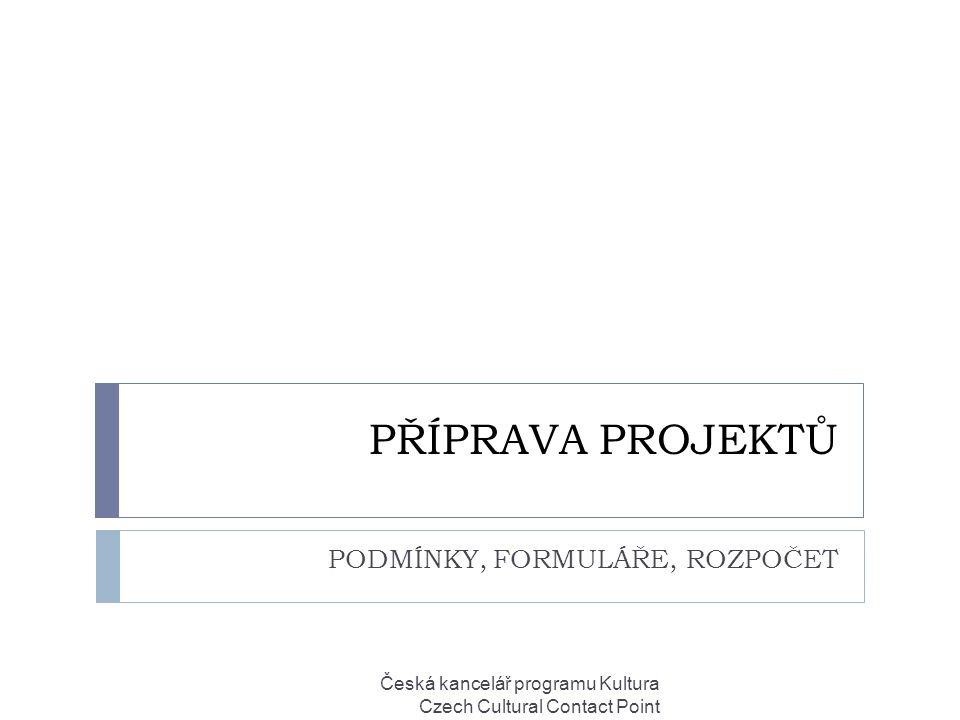 PŘÍPRAVA PROJEKTŮ PODMÍNKY, FORMULÁŘE, ROZPOČET Česká kancelář programu Kultura Czech Cultural Contact Point