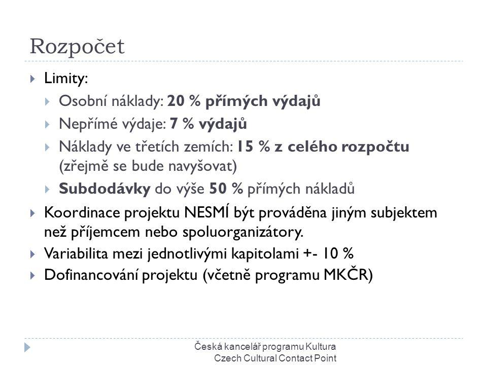 Rozpočet Česká kancelář programu Kultura Czech Cultural Contact Point  Limity:  Osobní náklady: 20 % přímých výdajů  Nepřímé výdaje: 7 % výdajů  Náklady ve třetích zemích: 15 % z celého rozpočtu (zřejmě se bude navyšovat)  Subdodávky do výše 50 % přímých nákladů  Koordinace projektu NESMÍ být prováděna jiným subjektem než příjemcem nebo spoluorganizátory.