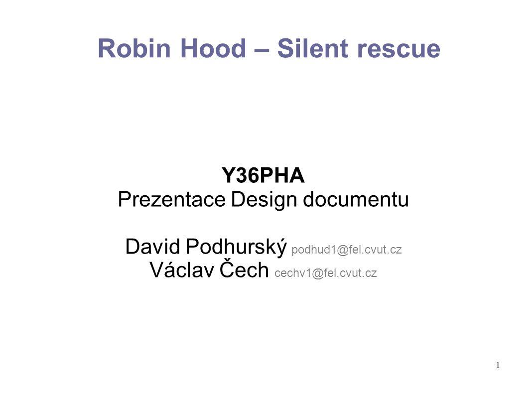 1 Robin Hood – Silent rescue Y36PHA Prezentace Design documentu David Podhurský podhud1@fel.cvut.cz Václav Čech cechv1@fel.cvut.cz