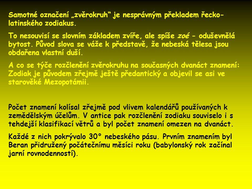 """Samotné označení """"zvěrokruh"""" je nesprávným překladem řecko- latinského zodiakus. To nesouvisí se slovním základem zvíře, ale spíše zoé - oduševnělá by"""