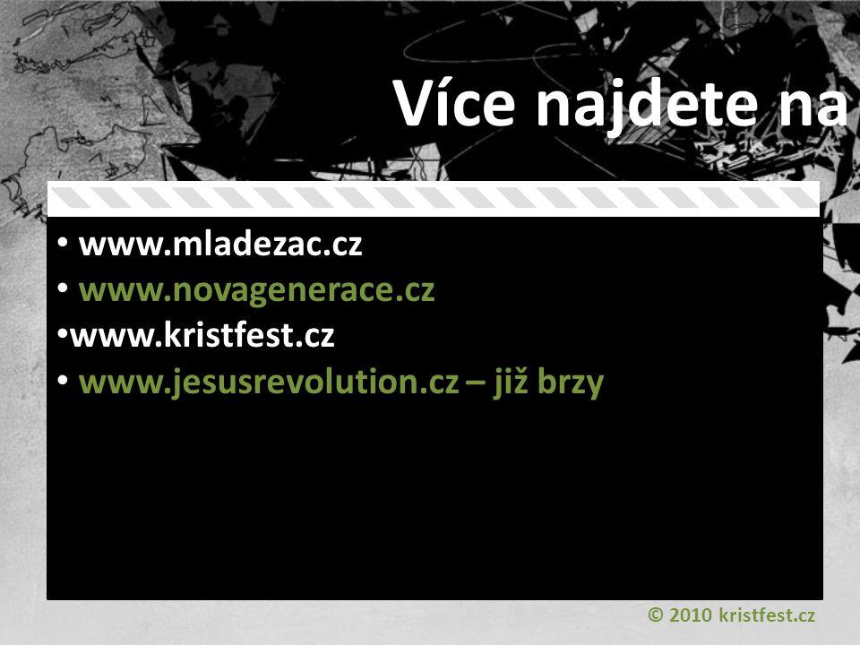 www.mladezac.cz www.novagenerace.cz www.kristfest.cz www.jesusrevolution.cz – již brzy Více najdete na © 2010 kristfest.cz