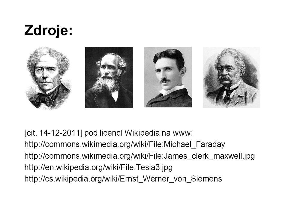 Zdroje: [cit. 14-12-2011] pod licencí Wikipedia na www: http://commons.wikimedia.org/wiki/File:Michael_Faraday http://commons.wikimedia.org/wiki/File: