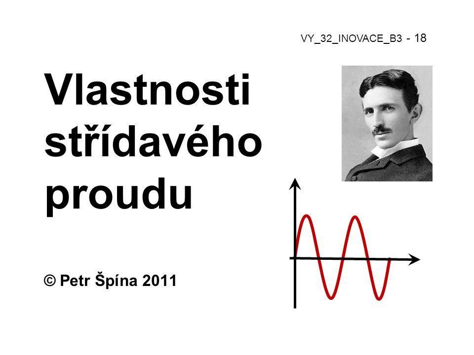Vlastnosti střídavého proudu © Petr Špína 2011 VY_32_INOVACE_B3 - 18