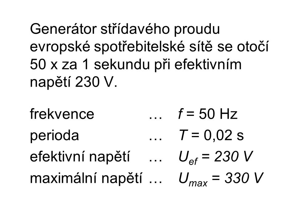 Generátor střídavého proudu evropské spotřebitelské sítě se otočí 50 x za 1 sekundu při efektivním napětí 230 V. frekvence…f = 50 Hz perioda…T = 0,02