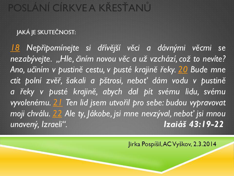 POSLÁNÍ CÍRKVE A KŘESŤANŮ Jirka Pospíšil, AC Vyškov, 2.3.2014 1818 Nepřipomínejte si dřívější věci a dávnými věcmi se nezabývejte.