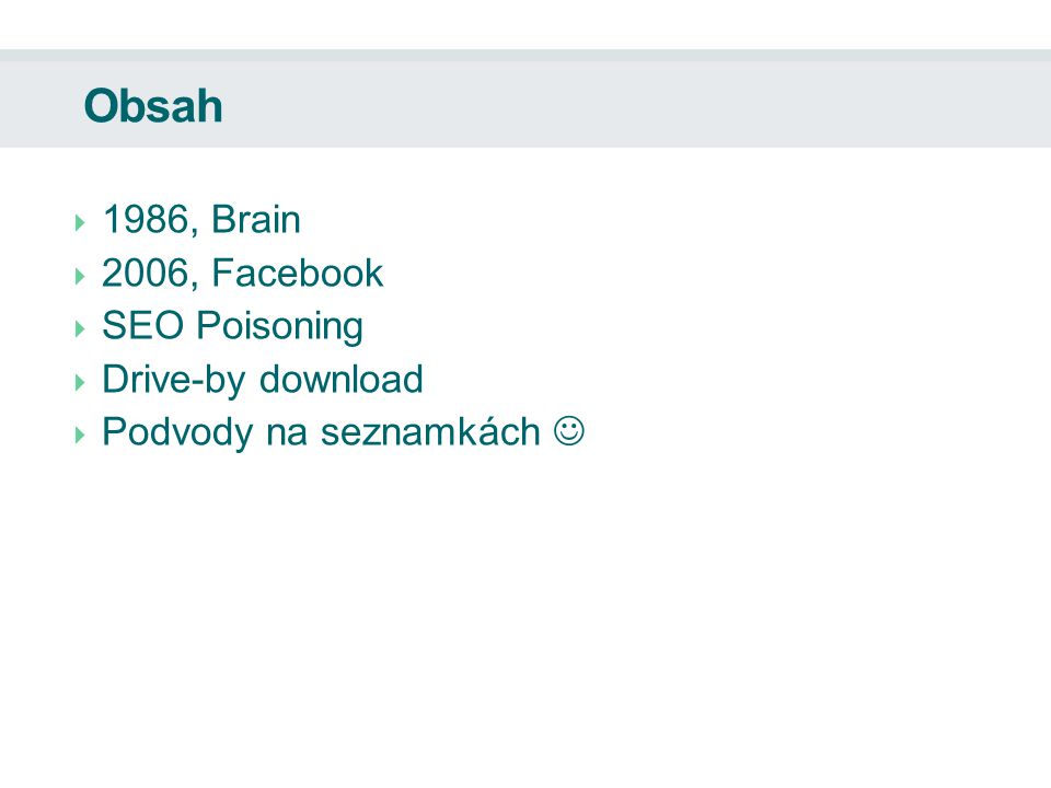 Obsah  1986, Brain  2006, Facebook  SEO Poisoning  Drive-by download  Podvody na seznamkách
